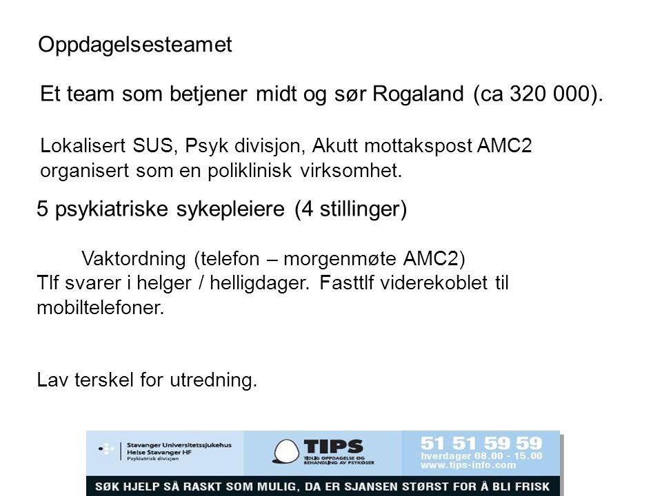 Oppdagelsesteamet Et team som betjener midt og sør Rogaland (ca 320 000). Lokalisert SUS, Psyk divisjon, Akutt mottakspost AMC2 organisert som en poli