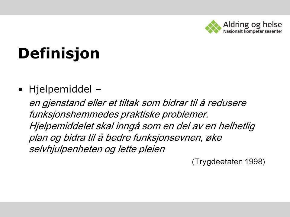Definisjon •Hjelpemiddel – en gjenstand eller et tiltak som bidrar til å redusere funksjonshemmedes praktiske problemer. Hjelpemiddelet skal inngå som