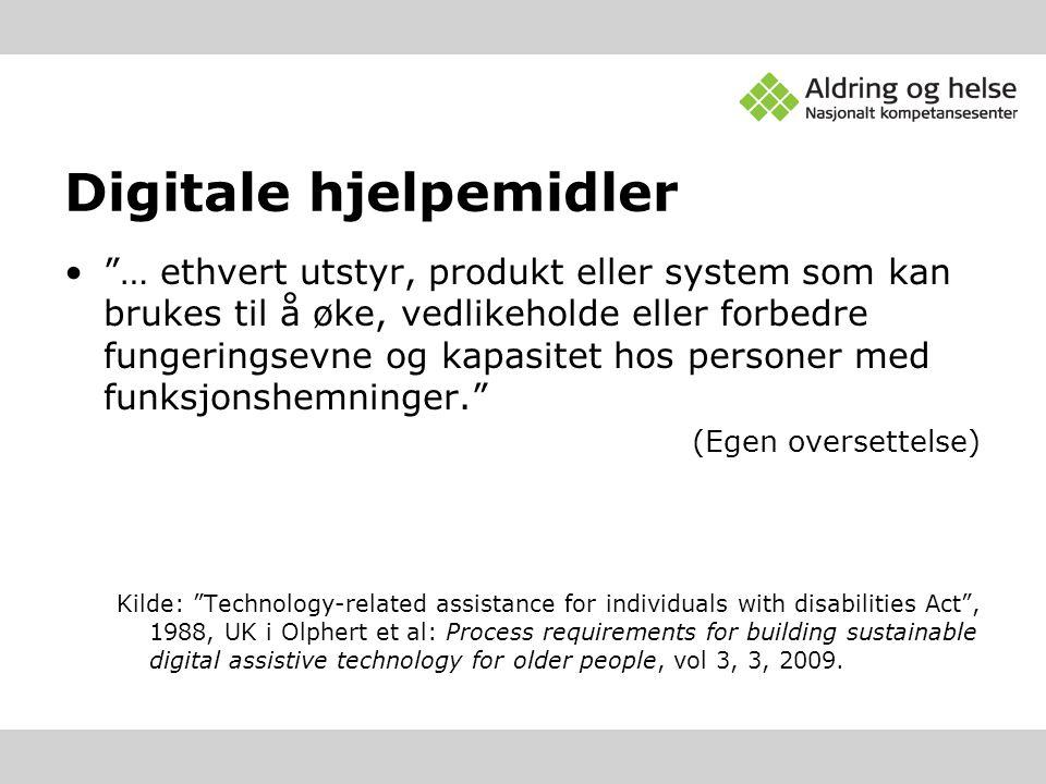 """Digitale hjelpemidler •""""… ethvert utstyr, produkt eller system som kan brukes til å øke, vedlikeholde eller forbedre fungeringsevne og kapasitet hos p"""