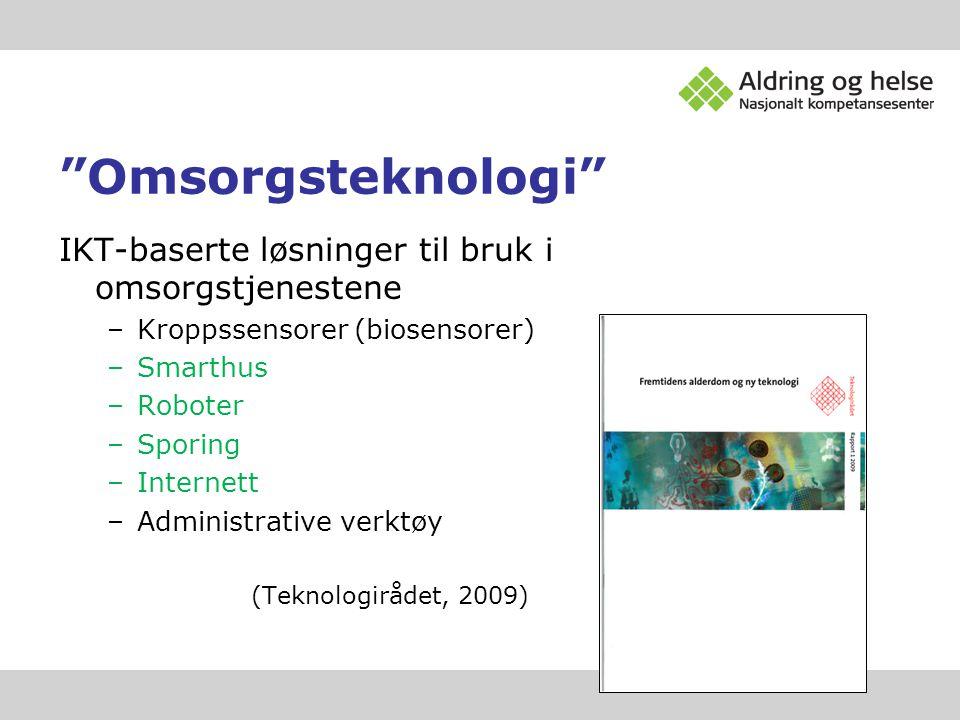 """""""Omsorgsteknologi"""" IKT-baserte løsninger til bruk i omsorgstjenestene –Kroppssensorer (biosensorer) –Smarthus –Roboter –Sporing –Internett –Administra"""