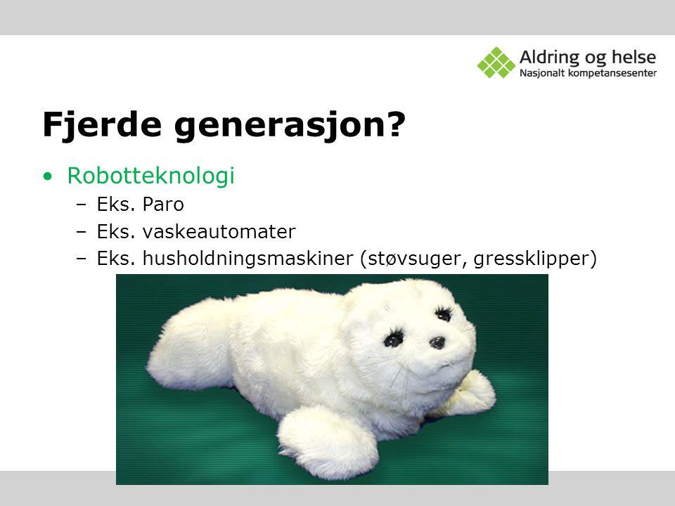 Fjerde generasjon? •Robotteknologi –Eks. Paro –Eks. vaskeautomater –Eks. husholdningsmaskiner (støvsuger, gressklipper)
