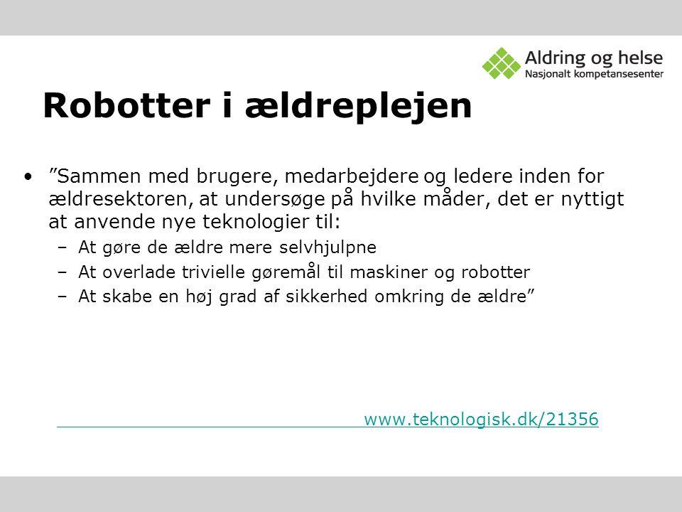 """Robotter i ældreplejen •""""Sammen med brugere, medarbejdere og ledere inden for ældresektoren, at undersøge på hvilke måder, det er nyttigt at anvende n"""
