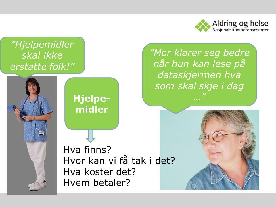 """Hjelpe- midler """"Hjelpemidler skal ikke erstatte folk!"""" """"Mor klarer seg bedre når hun kan lese på dataskjermen hva som skal skje i dag …"""" Hva finns? Hv"""