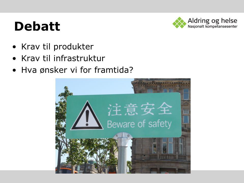 Debatt •Krav til produkter •Krav til infrastruktur •Hva ønsker vi for framtida?