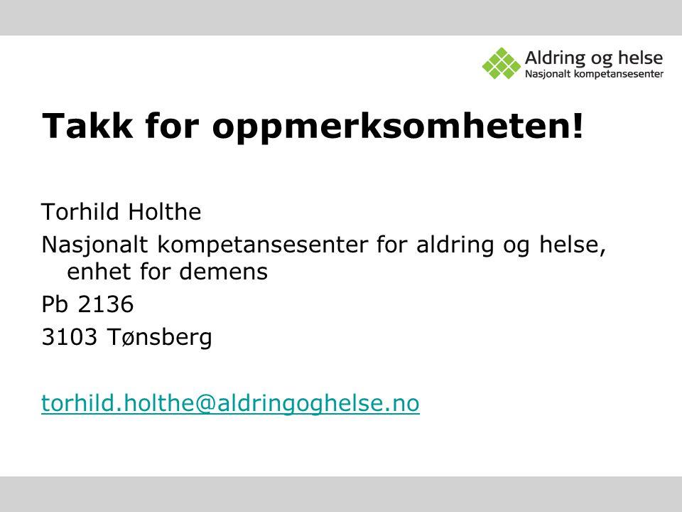 Takk for oppmerksomheten! Torhild Holthe Nasjonalt kompetansesenter for aldring og helse, enhet for demens Pb 2136 3103 Tønsberg torhild.holthe@aldrin
