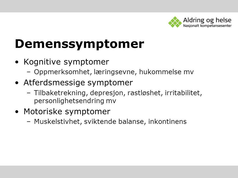 Demenssymptomer •Kognitive symptomer –Oppmerksomhet, læringsevne, hukommelse mv •Atferdsmessige symptomer –Tilbaketrekning, depresjon, rastløshet, irr