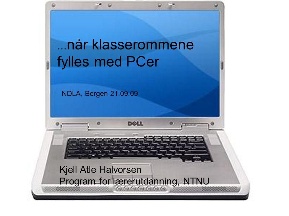 … når klasserommene fylles med PCer NDLA, Bergen 21.09.09 Kjell Atle Halvorsen Program for lærerutdanning, NTNU