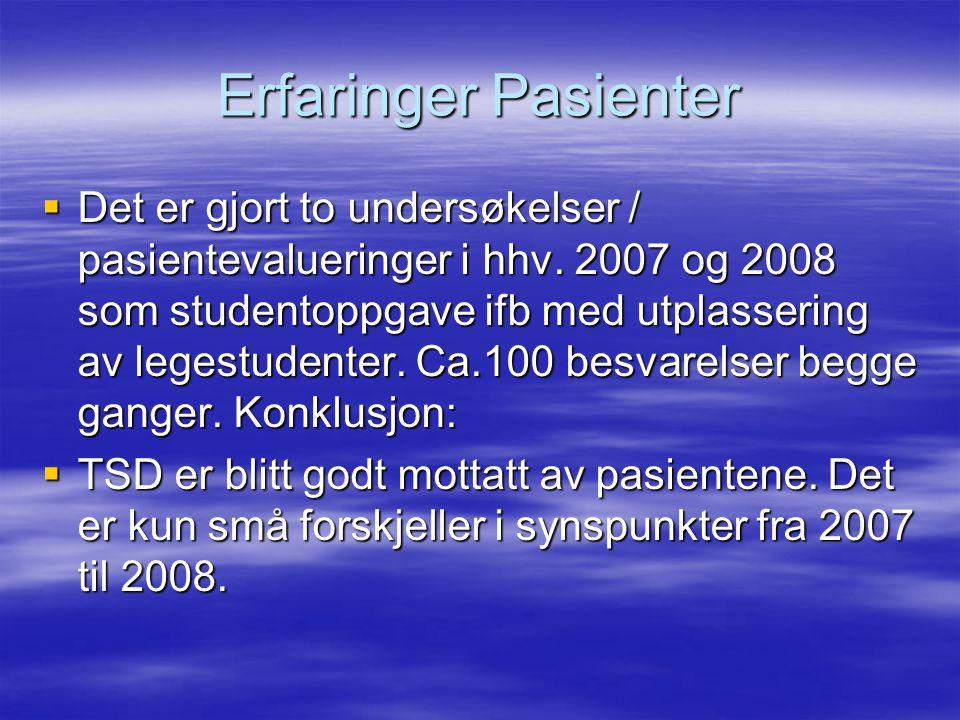 Erfaringer Pasienter  Det er gjort to undersøkelser / pasientevalueringer i hhv. 2007 og 2008 som studentoppgave ifb med utplassering av legestudente