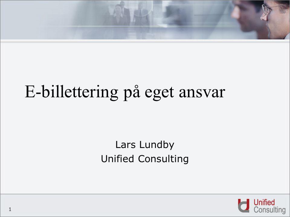 1 E-billettering på eget ansvar Lars Lundby Unified Consulting