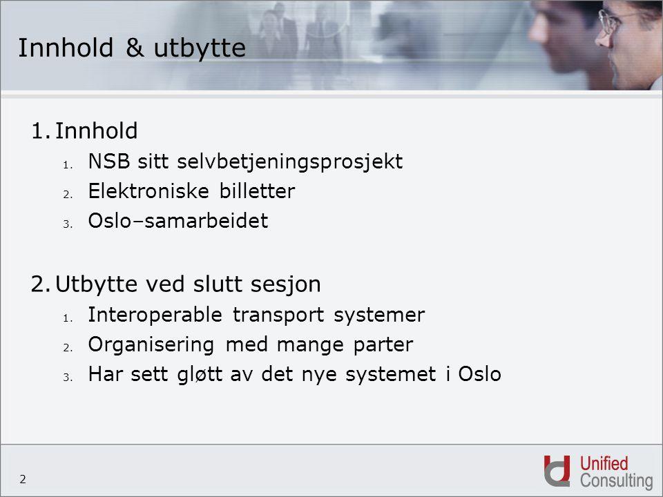 2 Innhold & utbytte 1.Innhold 1. NSB sitt selvbetjeningsprosjekt 2. Elektroniske billetter 3. Oslo–samarbeidet 2.Utbytte ved slutt sesjon 1. Interoper