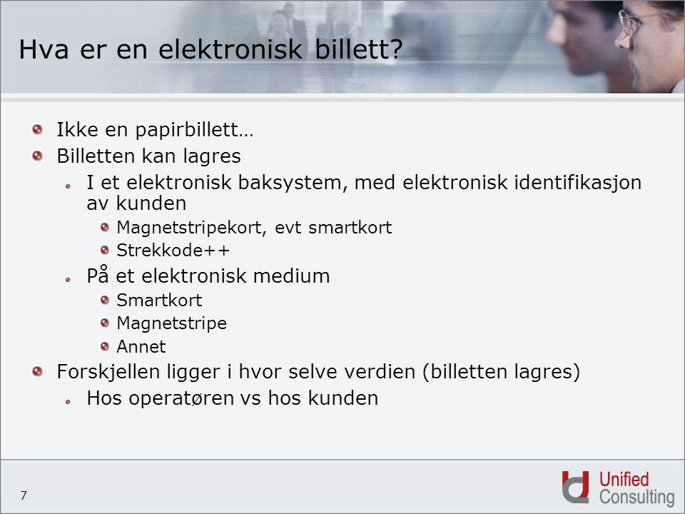 7 Hva er en elektronisk billett? Ikke en papirbillett… Billetten kan lagres I et elektronisk baksystem, med elektronisk identifikasjon av kunden Magne