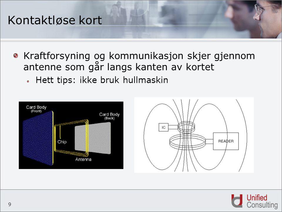 9 Kontaktløse kort Kraftforsyning og kommunikasjon skjer gjennom antenne som går langs kanten av kortet Hett tips: ikke bruk hullmaskin
