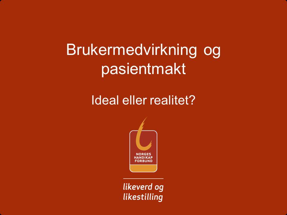 Brukermedvirkning og pasientmakt Ideal eller realitet?