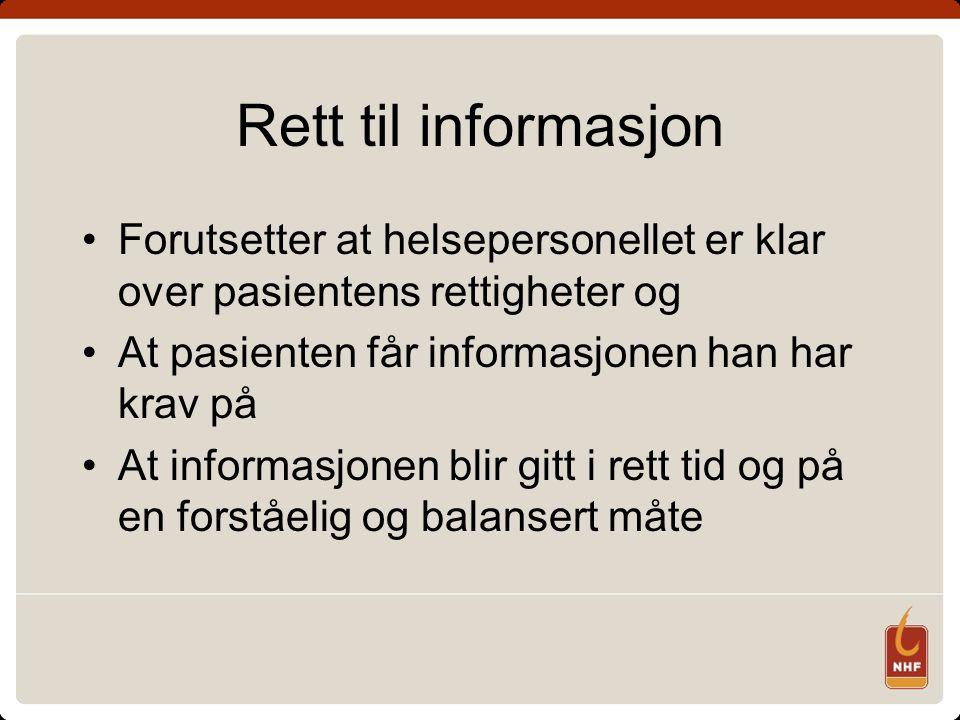 Rett til informasjon •Forutsetter at helsepersonellet er klar over pasientens rettigheter og •At pasienten får informasjonen han har krav på •At infor