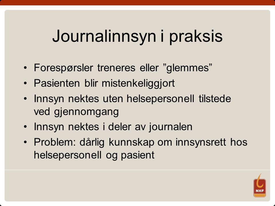 """Journalinnsyn i praksis •Forespørsler treneres eller """"glemmes"""" •Pasienten blir mistenkeliggjort •Innsyn nektes uten helsepersonell tilstede ved gjenno"""