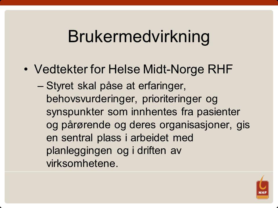 Brukermedvirkning •Vedtekter for Helse Midt-Norge RHF –Styret skal påse at erfaringer, behovsvurderinger, prioriteringer og synspunkter som innhentes fra pasienter og pårørende og deres organisasjoner, gis en sentral plass i arbeidet med planleggingen og i driften av virksomhetene.
