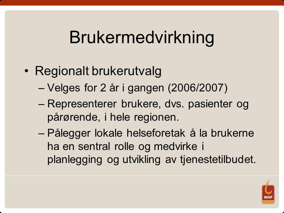 Brukermedvirkning •Regionalt brukerutvalg –Velges for 2 år i gangen (2006/2007) –Representerer brukere, dvs. pasienter og pårørende, i hele regionen.