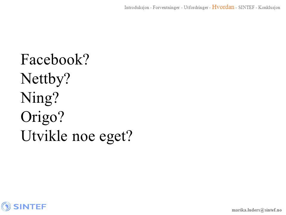 marika.luders@sintef.no Facebook? Nettby? Ning? Origo? Utvikle noe eget? Introduksjon - Forventninger - Utfordringer - Hvordan - SINTEF - Konklusjon