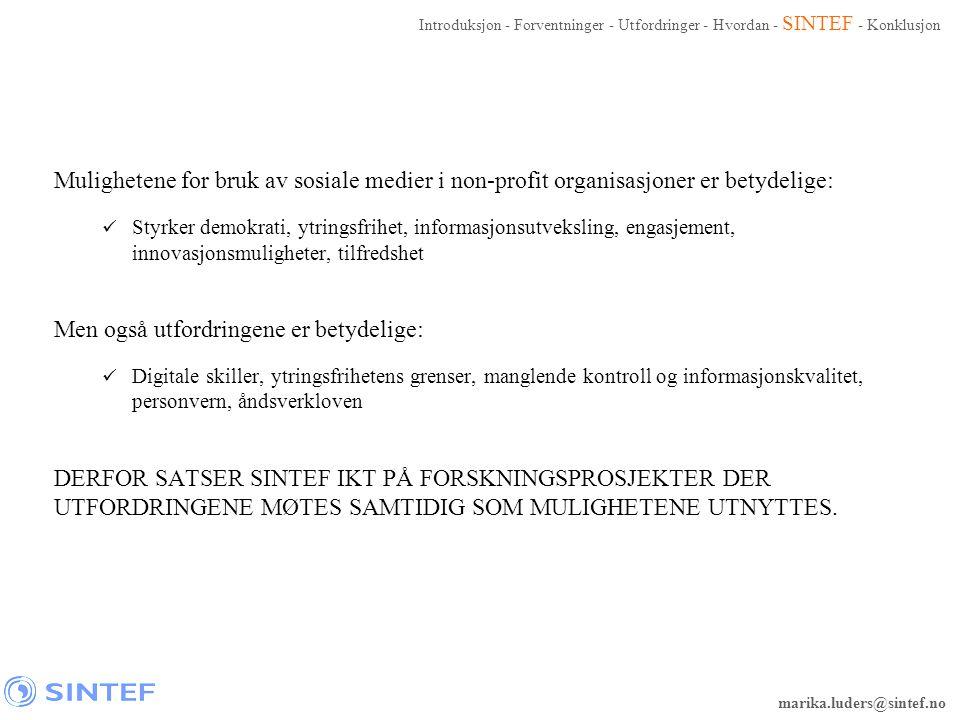 marika.luders@sintef.no Mulighetene for bruk av sosiale medier i non-profit organisasjoner er betydelige:  Styrker demokrati, ytringsfrihet, informas
