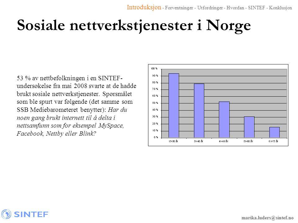 marika.luders@sintef.no Sosiale nettverkstjenester i Norge 53 % av nettbefolkningen i en SINTEF- undersøkelse fra mai 2008 svarte at de hadde brukt so