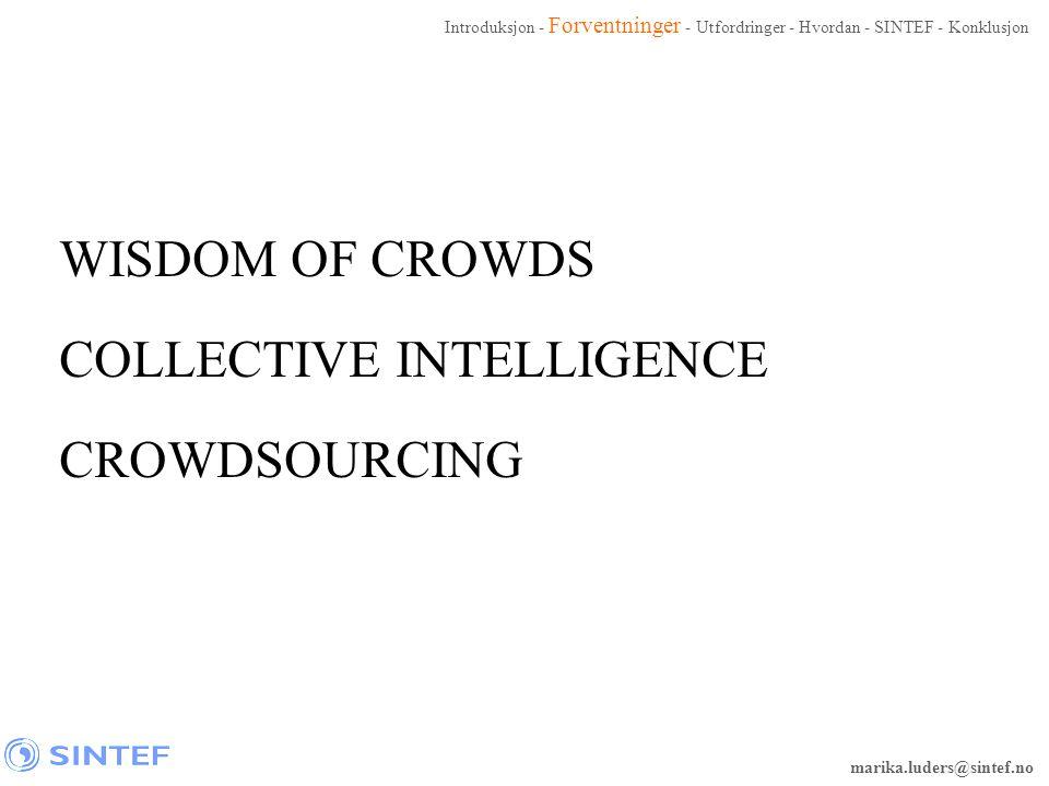 marika.luders@sintef.no WISDOM OF CROWDS COLLECTIVE INTELLIGENCE CROWDSOURCING Introduksjon - Forventninger - Utfordringer - Hvordan - SINTEF - Konklu