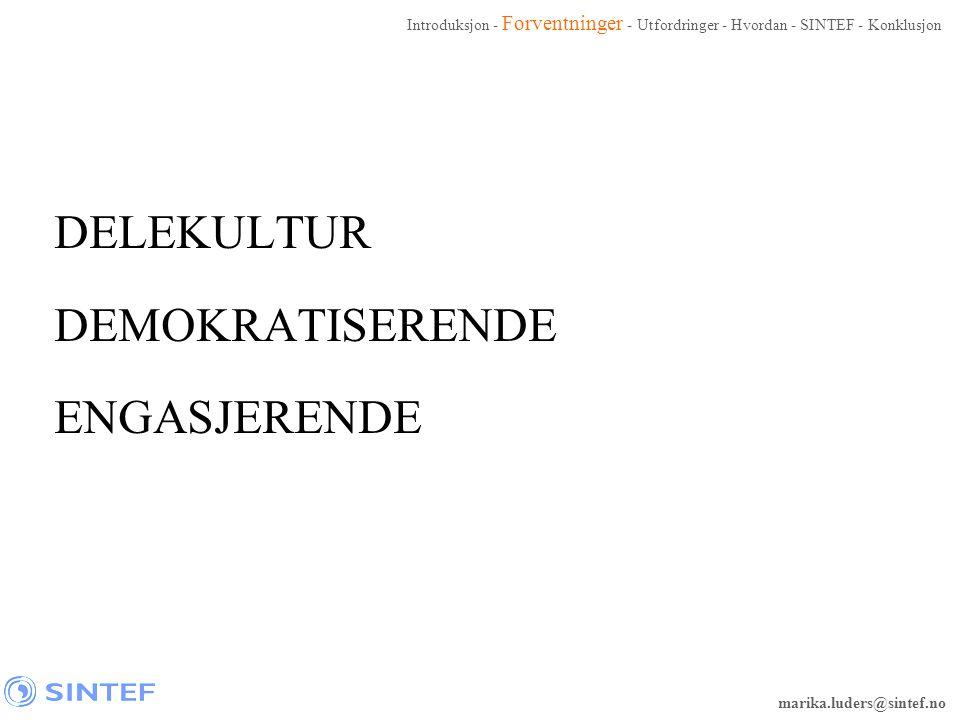 marika.luders@sintef.no DELEKULTUR DEMOKRATISERENDE ENGASJERENDE Introduksjon - Forventninger - Utfordringer - Hvordan - SINTEF - Konklusjon
