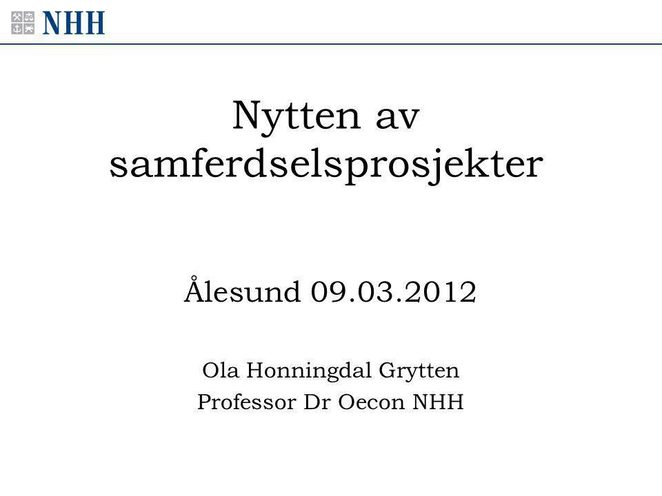 Nytten av samferdselsprosjekter Ålesund 09.03.2012 Ola Honningdal Grytten Professor Dr Oecon NHH