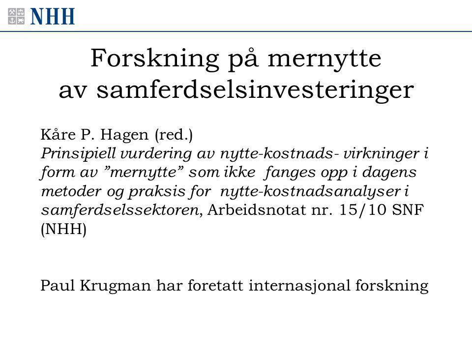 """Forskning på mernytte av samferdselsinvesteringer Kåre P. Hagen (red.) Prinsipiell vurdering av nytte-kostnads- virkninger i form av """"mernytte"""" som ik"""