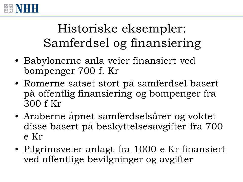 Historiske eksempler: Samferdsel og finansiering •Babylonerne anla veier finansiert ved bompenger 700 f.