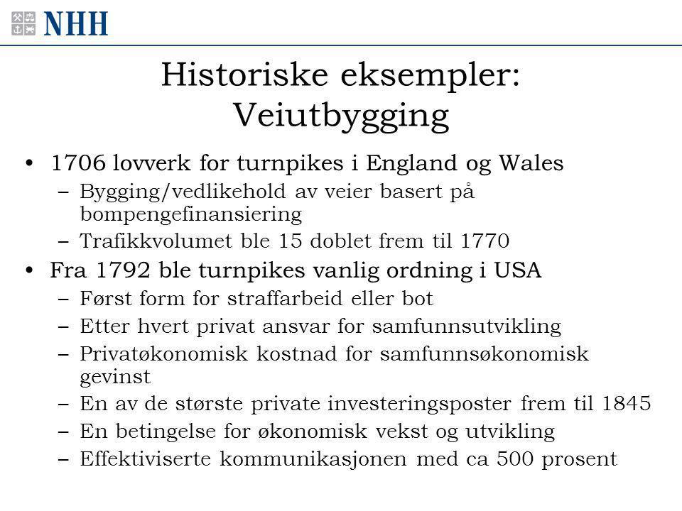 Historiske eksempler: Veiutbygging •1706 lovverk for turnpikes i England og Wales –Bygging/vedlikehold av veier basert på bompengefinansiering –Trafik
