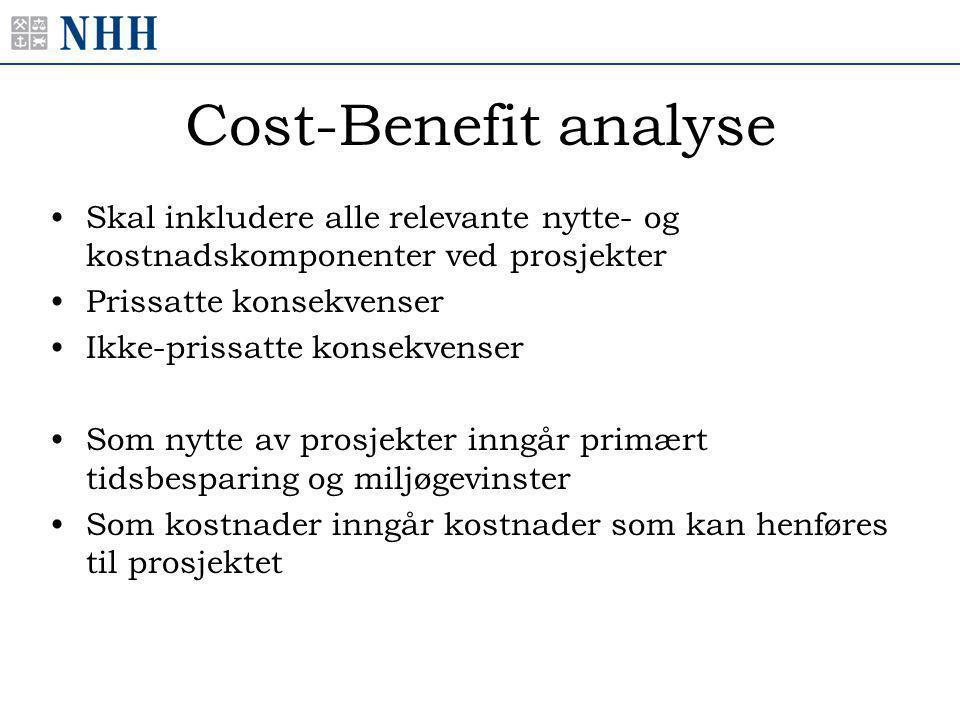 Cost-Benefit analyse •Skal inkludere alle relevante nytte- og kostnadskomponenter ved prosjekter •Prissatte konsekvenser •Ikke-prissatte konsekvenser •Som nytte av prosjekter inngår primært tidsbesparing og miljøgevinster •Som kostnader inngår kostnader som kan henføres til prosjektet