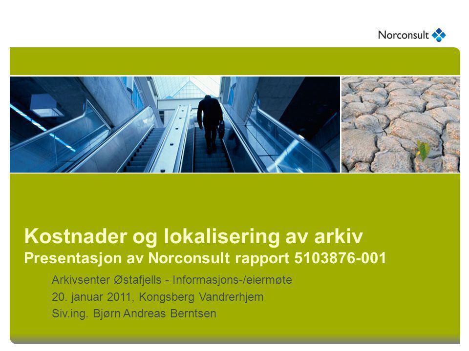 Kostnader og lokalisering av arkiv Presentasjon av Norconsult rapport 5103876-001 Arkivsenter Østafjells - Informasjons-/eiermøte 20. januar 2011, Kon