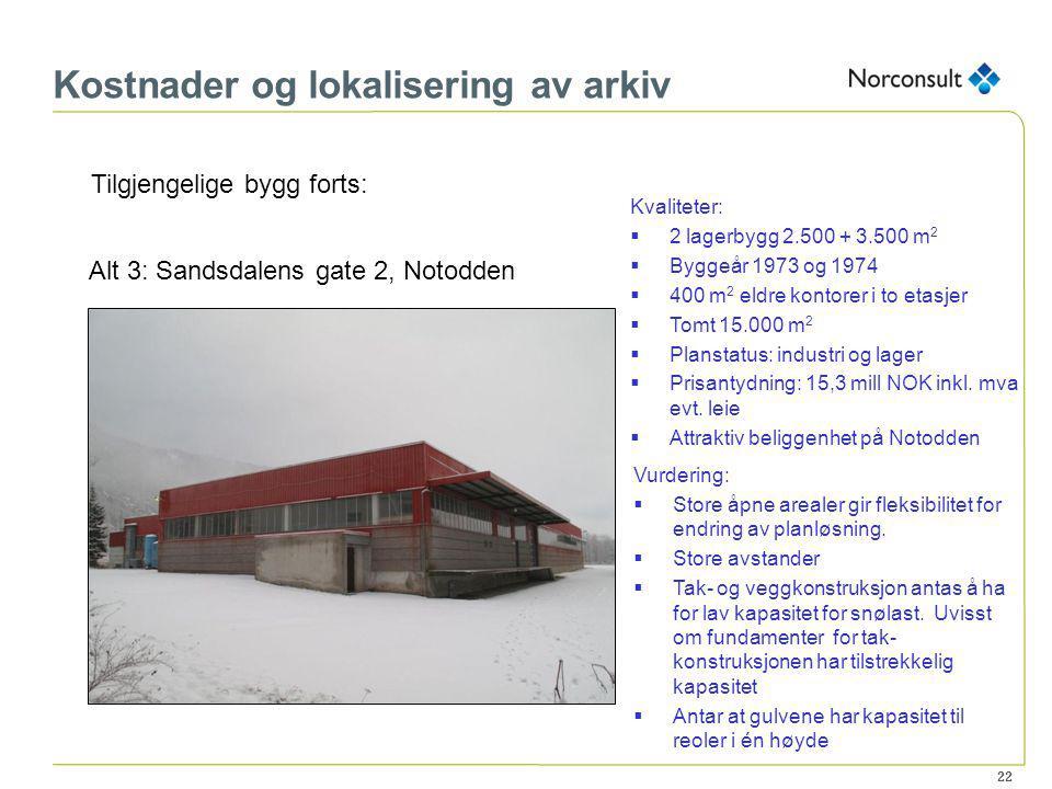 22 Kostnader og lokalisering av arkiv Tilgjengelige bygg forts: Alt 3: Sandsdalens gate 2, Notodden Kvaliteter:  2 lagerbygg 2.500 + 3.500 m 2  Bygg