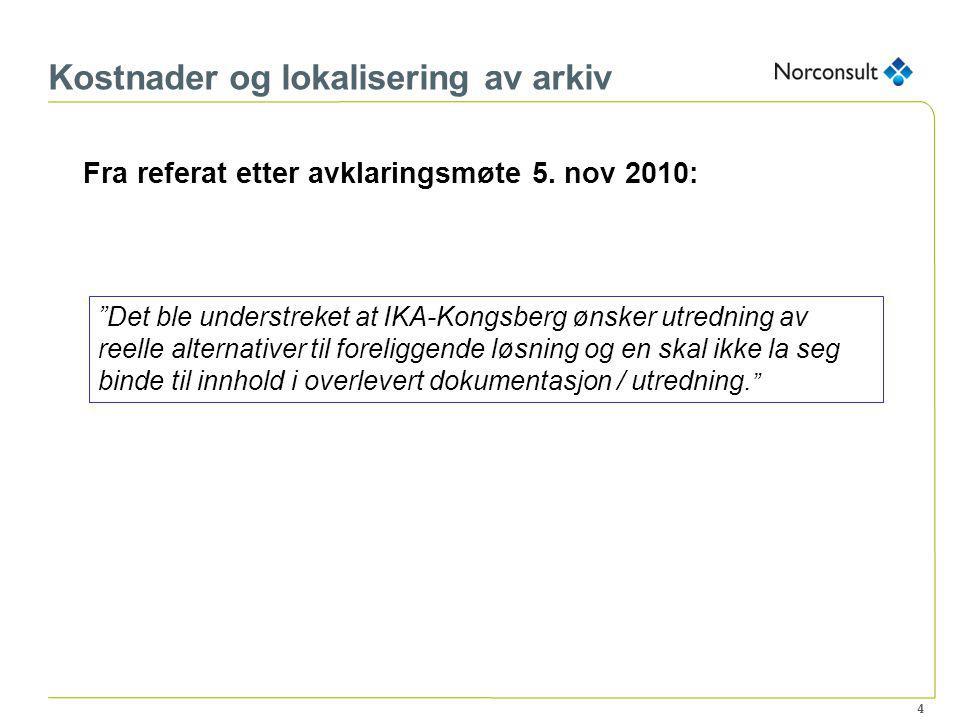 """4 Kostnader og lokalisering av arkiv Fra referat etter avklaringsmøte 5. nov 2010: """"Det ble understreket at IKA-Kongsberg ønsker utredning av reelle a"""