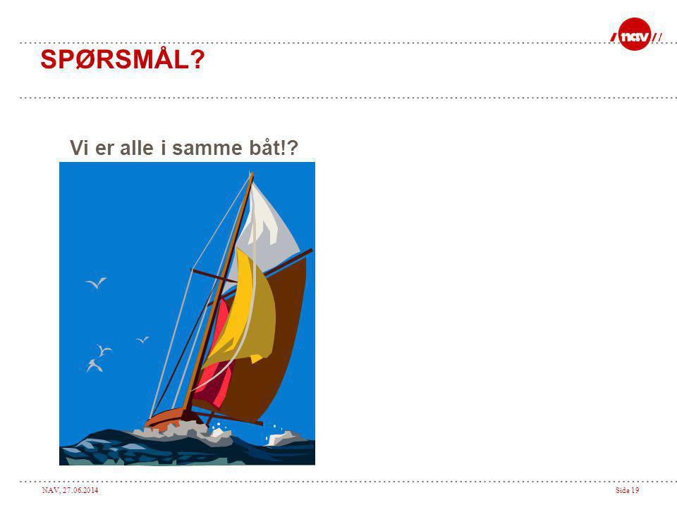 NAV, 27.06.2014Side 19 SPØRSMÅL? Vi er alle i samme båt!?