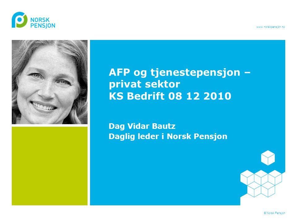www.norskpensjon.no 27.06.2014© Norsk PensjonSide 1 AFP og tjenestepensjon – privat sektor KS Bedrift 08 12 2010 Dag Vidar Bautz Daglig leder i Norsk