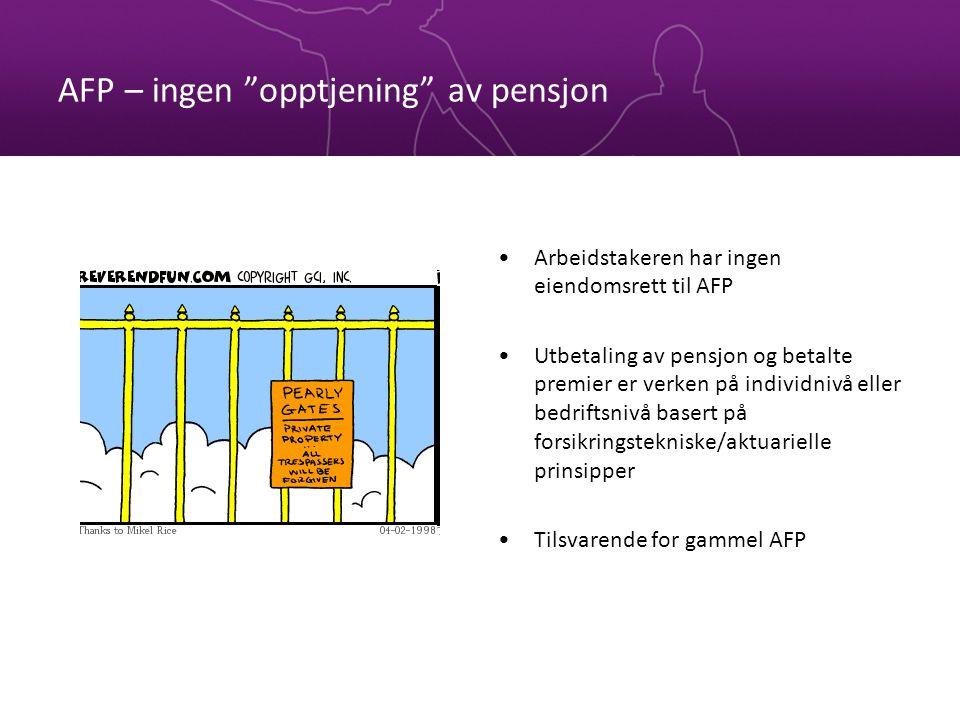 """AFP – ingen """"opptjening"""" av pensjon •Arbeidstakeren har ingen eiendomsrett til AFP •Utbetaling av pensjon og betalte premier er verken på individnivå"""