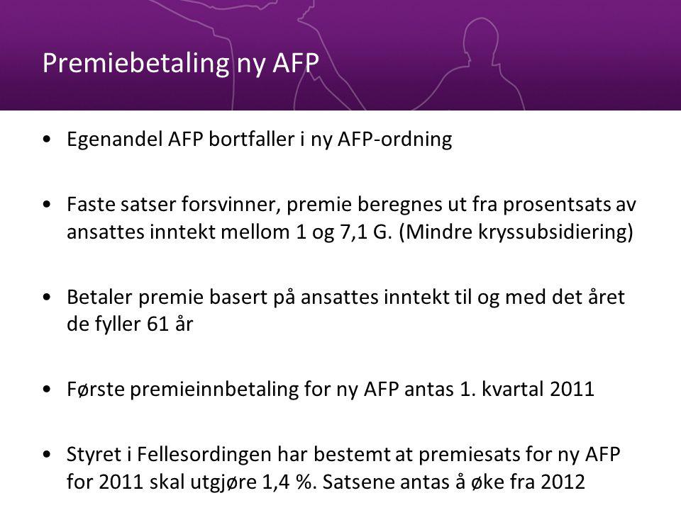 Premiebetaling ny AFP •Egenandel AFP bortfaller i ny AFP-ordning •Faste satser forsvinner, premie beregnes ut fra prosentsats av ansattes inntekt mell