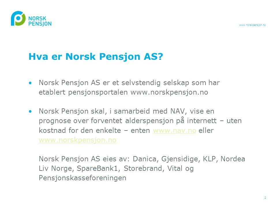 www.norskpensjon.no 2 Hva er Norsk Pensjon AS? •Norsk Pensjon AS er et selvstendig selskap som har etablert pensjonsportalen www.norskpensjon.no •Nors