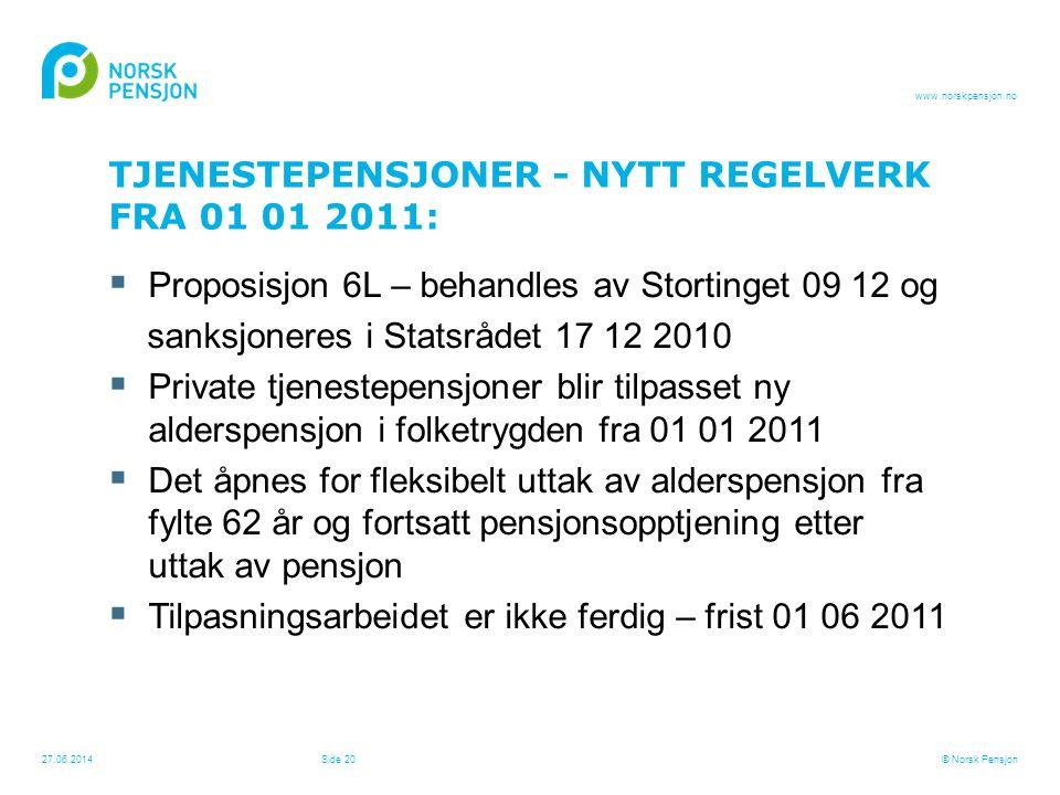 www.norskpensjon.no  Proposisjon 6L – behandles av Stortinget 09 12 og sanksjoneres i Statsrådet 17 12 2010  Private tjenestepensjoner blir tilpasse