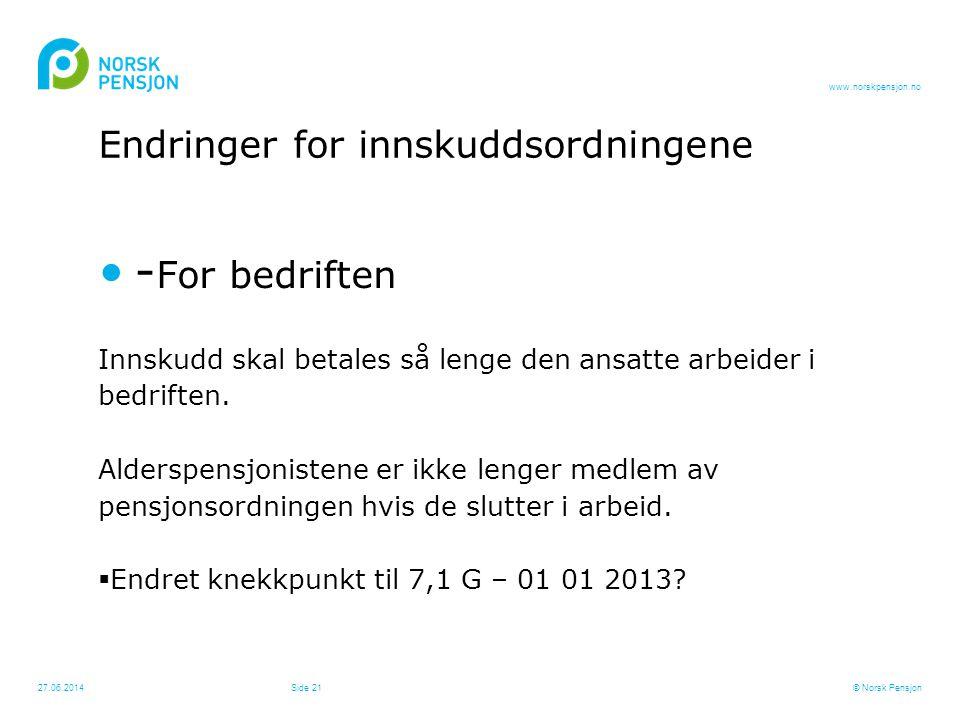 www.norskpensjon.no •- For bedriften Innskudd skal betales så lenge den ansatte arbeider i bedriften. Alderspensjonistene er ikke lenger medlem av pen