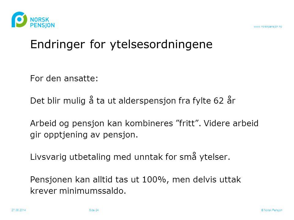 """www.norskpensjon.no For den ansatte: Det blir mulig å ta ut alderspensjon fra fylte 62 år Arbeid og pensjon kan kombineres """"fritt"""". Videre arbeid gir"""