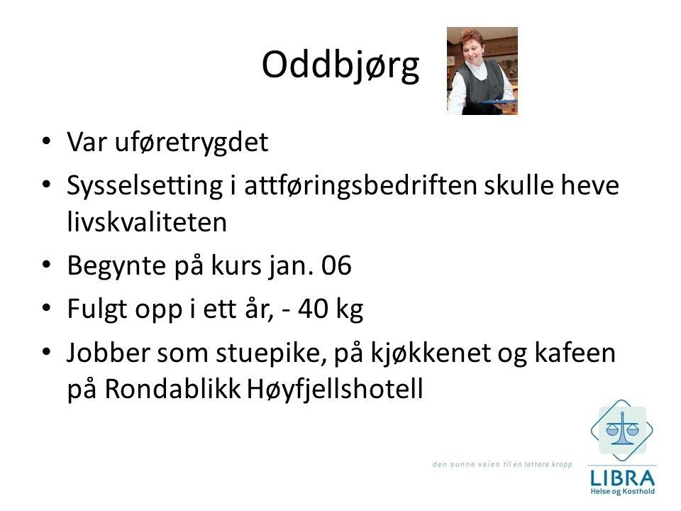 Oddbjørg • Var uføretrygdet • Sysselsetting i attføringsbedriften skulle heve livskvaliteten • Begynte på kurs jan.