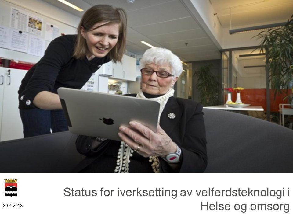 Status for iverksetting av velferdsteknologi i Helse og omsorg 30.4.2013