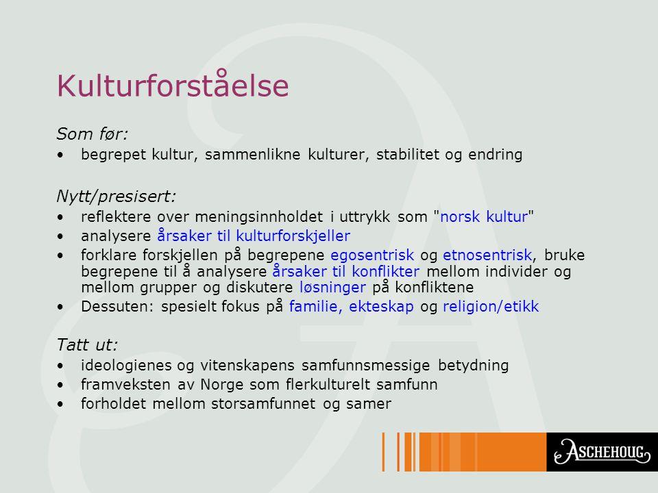 Kulturforståelse Som før: •begrepet kultur, sammenlikne kulturer, stabilitet og endring Nytt/presisert: •reflektere over meningsinnholdet i uttrykk so