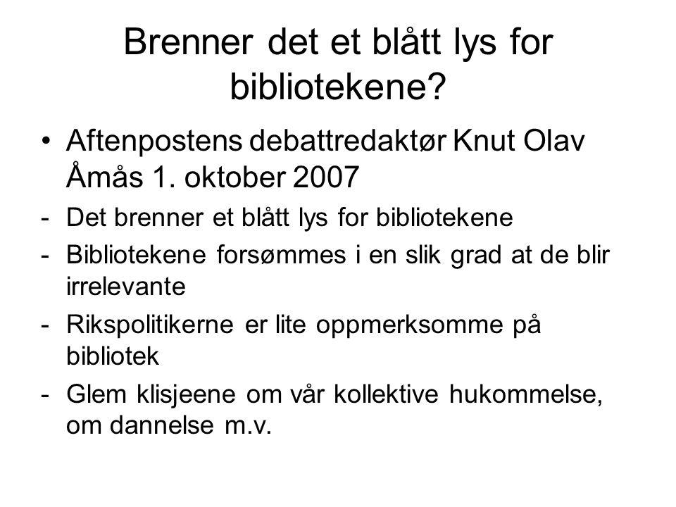 Brenner det et blått lys for bibliotekene? •Aftenpostens debattredaktør Knut Olav Åmås 1. oktober 2007 -Det brenner et blått lys for bibliotekene -Bib