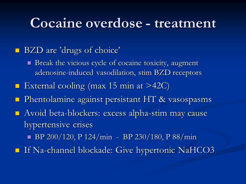 Cocaine overdose - treatment  BZD are 'drugs of choice'  Break the vicious cycle of cocaine toxicity, augment adenosine-induced vasodilation, stim B