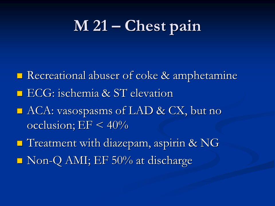 M 21 – Chest pain  Recreational abuser of coke & amphetamine  ECG: ischemia & ST elevation  ACA: vasospasms of LAD & CX, but no occlusion; EF < 40%