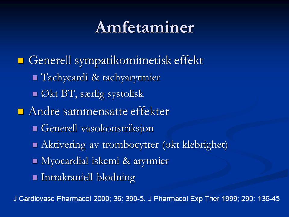 Amfetaminer  Generell sympatikomimetisk effekt  Tachycardi & tachyarytmier  Økt BT, særlig systolisk  Andre sammensatte effekter  Generell vasoko