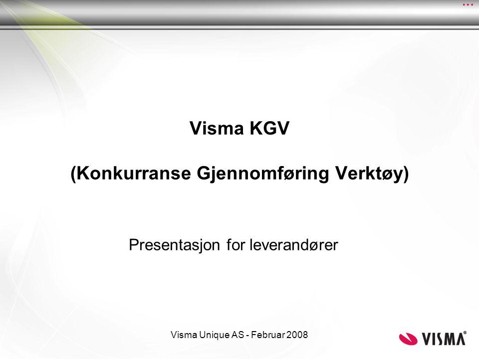 Visma Unique AS - Februar 2008 Visma KGV (Konkurranse Gjennomføring Verktøy) Presentasjon for leverandører